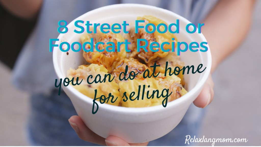 8 Street Food or Foodcart Recipes you can do at home for selling