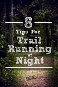 8 Tips for Trail Running at Night