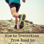 How to Transition from Road to Trail Running