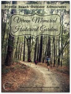 Myrtle Beach Outdoor Adventures: Vereen Memorial Historical Gardens