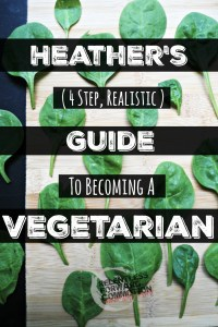 Heather's 4 Step Realistic Guide to Becoming a Vegetarian