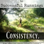 The Secret to Successful Running: Consistency