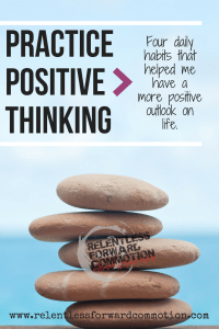 Practice Positive Thinking- Four Daily Habits that Helped Me Have a More Positive Outlook on Life