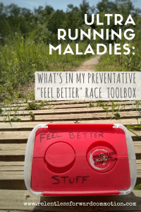 """Ultra Running Maladies: What's In My Prevention  """"Feel Better"""" Toolbox"""