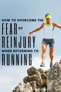 How to Overcome the Fear of Reinjury When Returning to Running