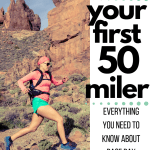 Running Your First 50 Miler – Everything You Need to Know About Race Day
