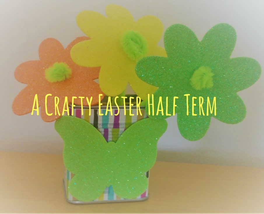 A Crafty Easter Half Term – Our Top 3 Makes