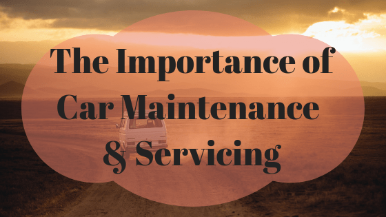The Importance of Car Maintenance & Servicing