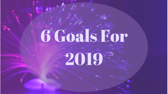 6 Goals For 2019