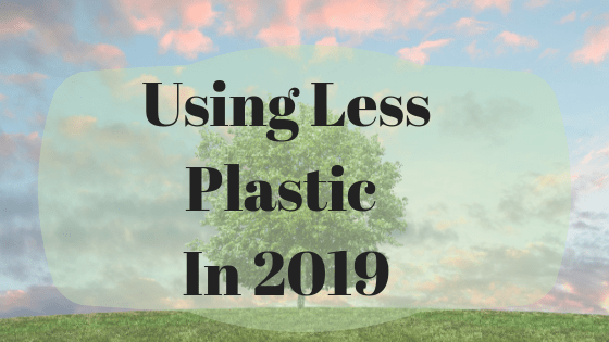 Using Less Plastic For 2019