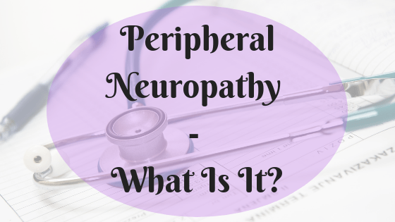 Peripheral Neuropathy - What Is It?
