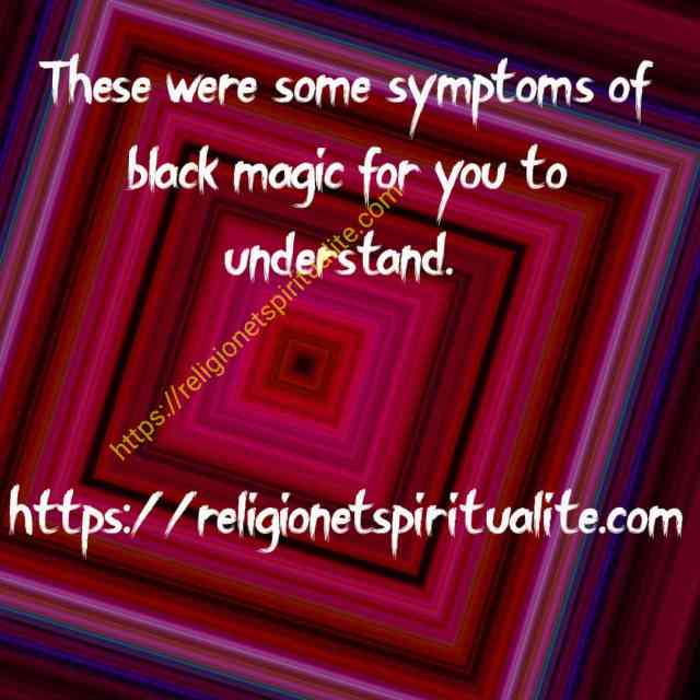 Some symptoms of black magic for you to understand.