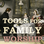 Use this time to develop healthy family worship habits