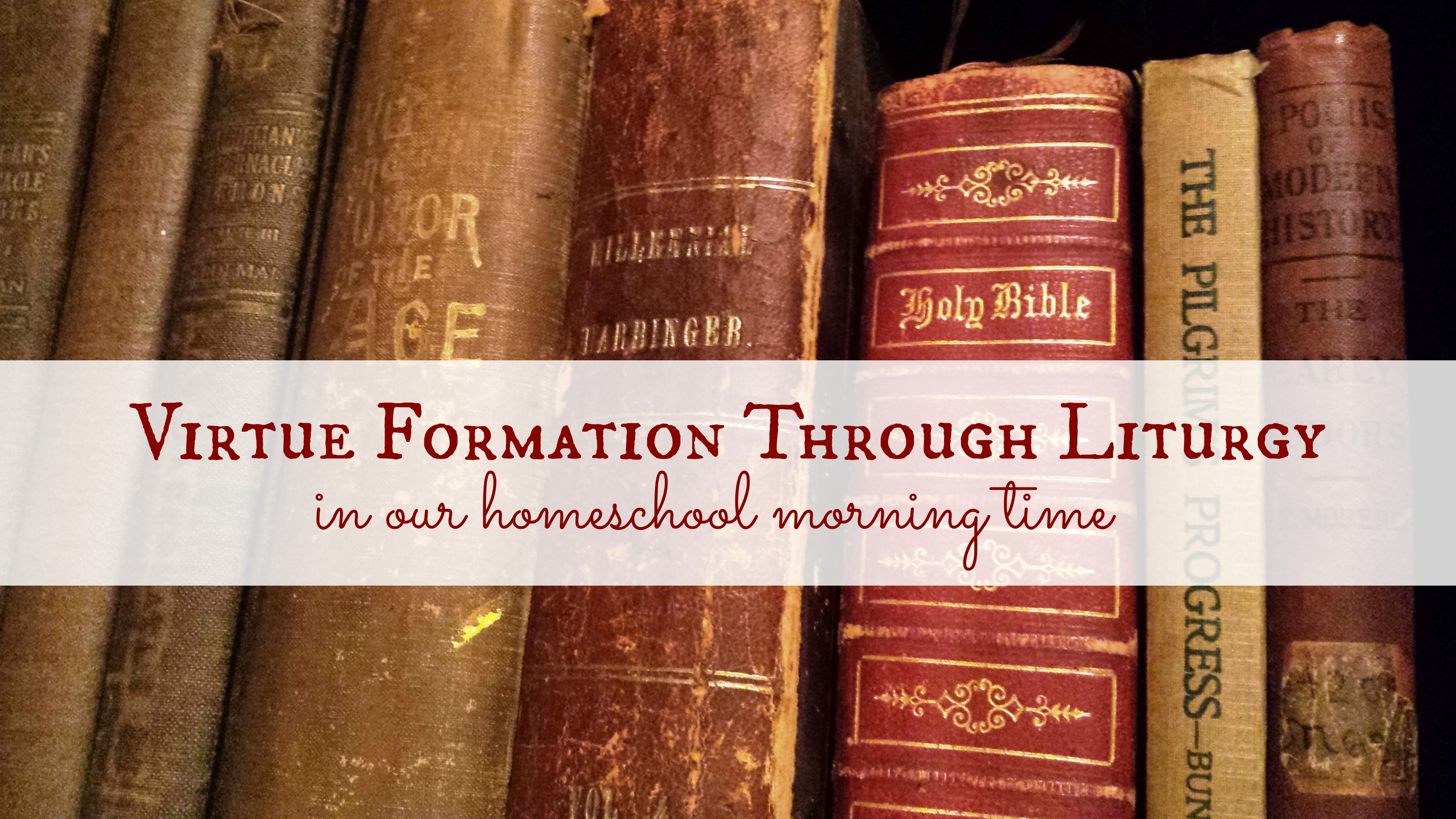 Virtue Formation Through Liturgy in Our Homeschool Morning Time
