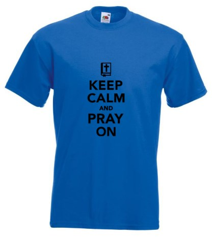 Keep Calm Pray On Blue T-shirt