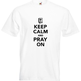 Keep Calm Pray On White T-shirt