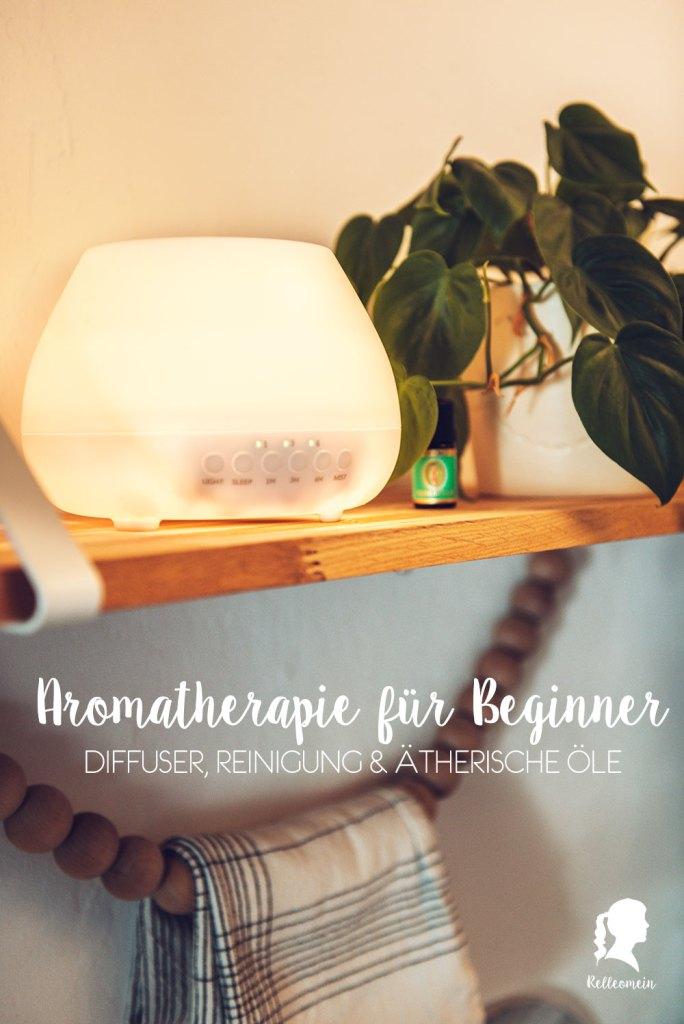 Aromatherapie für Beginner - Tipps zum Kauf eines Diffusers, Reinigung und meine liebsten Duftmsichungen | relleomein.de #aromatherapie #ätherischeöle #essentialoils