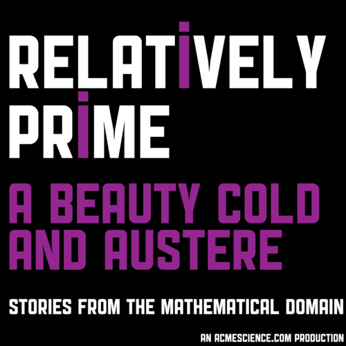Text based image with black background. In white text Relatively Prime with the two i's in purple then purple text A beauty cold and austere and then more white text Stories from the mathematical domain an acmescience.com production