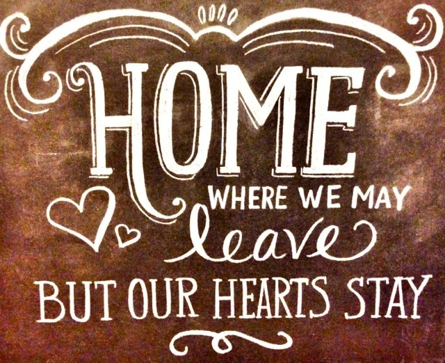 Home, where we may leave, but our hearts stay