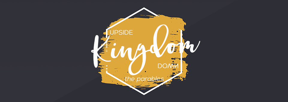 Upside Down Kingdom: The Parables