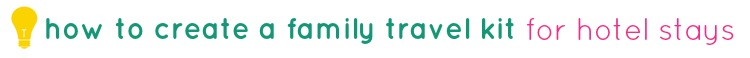 tipsaholic-how-to-create-a-family-travel-kit-for-hotel-stays-title
