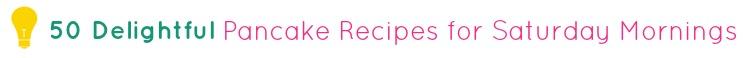 50 Delightful Pancake Recipes for Saturday Mornings