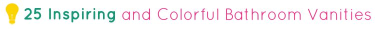 25 Inspiring and Colorful Bathroom Vanities