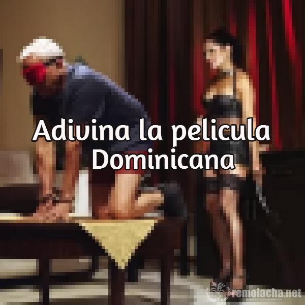adivina esta pelicula dominicana Adivina esta película dominicana ('ta dificil)