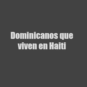 dominicanos que viven en haiti