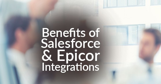 Benefits of Salesforce and Epicor Integrations
