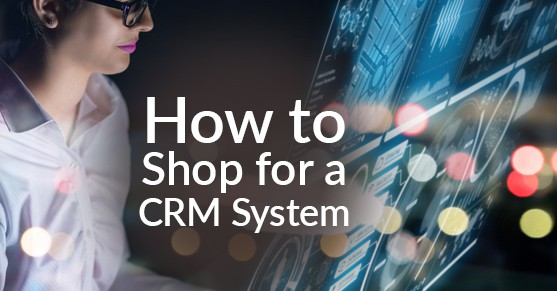 How to Shop for a CRM System