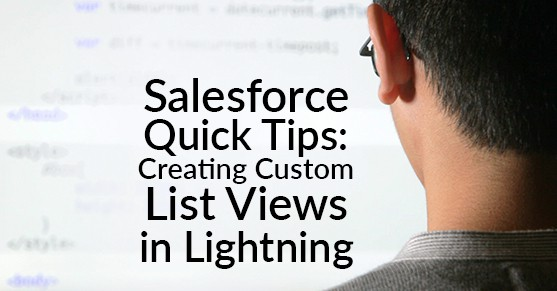 Salesforce Quick Tips: Creating Custom List Views in Lightning