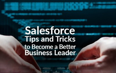 Salesforce Tips and Tricks to Become a Better Business Leader