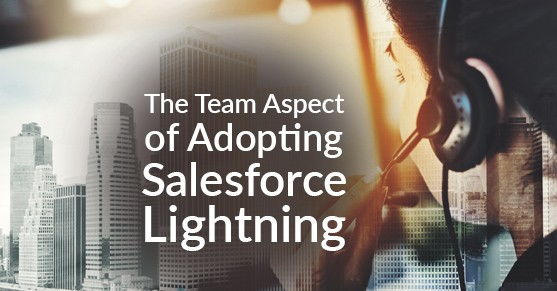 The Team Aspect of Adopting Salesforce Lightning