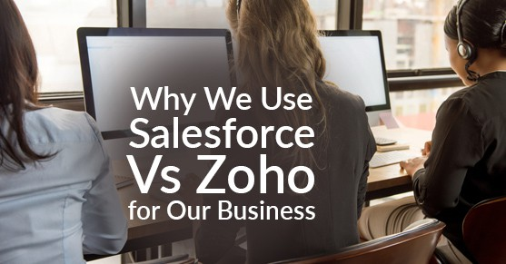 Why We Use Salesforce Vs Zoho for Our Business