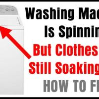 Washing Machine Is Spinning But Clothes Are Still Soaking Wet - What To Check To Fix?