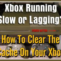 Xbox Running Slow or Lagging? How To Clear The Cache On Your Xbox?