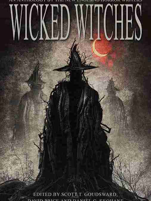 Wicked Witches: An Anthology by the New England Horror Writers