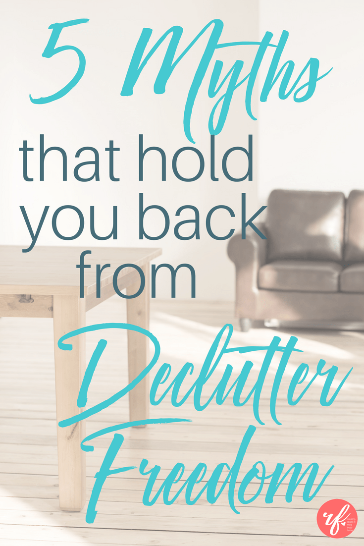 5 Myths of Decluttering that Hold Us Back From Freedom
