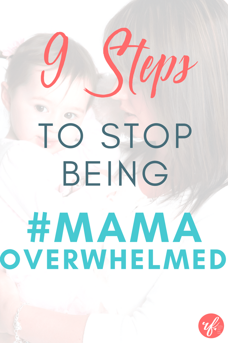 9 Tips To Stop Being #mamaOverwhelmed