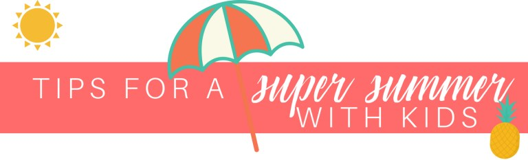 Tips for a Super Summer with the Kids
