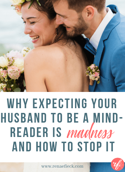 Why Expecting Your Husband to be a Mind-Reader is Madness and How to Stop It