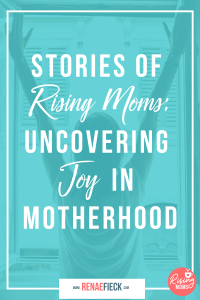 Stories of Rising Moms: Uncovering Joy in Motherhood with Stephanie