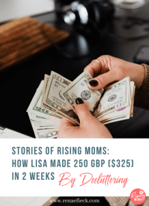 STORIES OF RISING MOMS: How Lisa made 250 GBP ($325) in 2 weeks by Decluttering