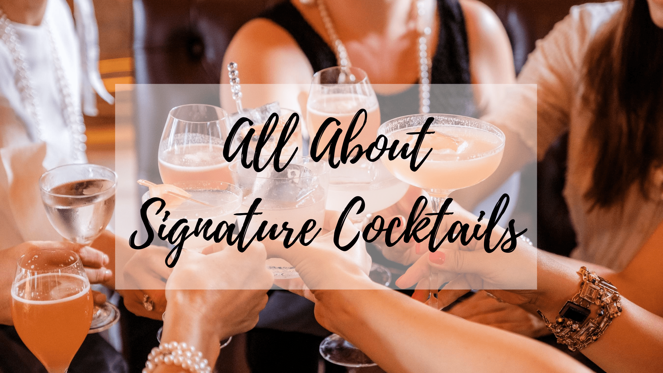 All About Signature Cocktails
