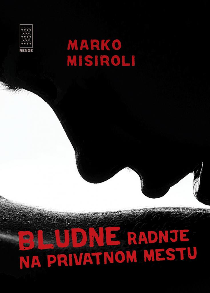Bludne radnje na privatnom mestu - Marko Misiroli   Rende