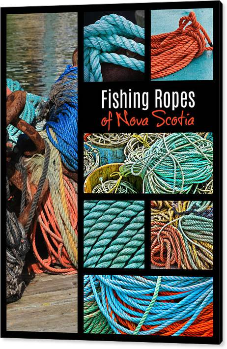 Fishing Ropes Canvas Print featuring the photograph Fishing Ropes Of Nova Scotia by Tatiana Travelways
