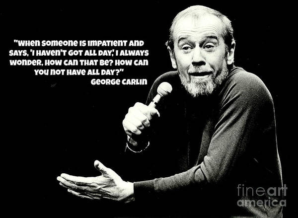 george carlin quote on impatience poster