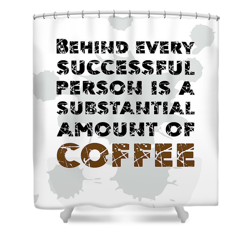 behind every successful person is a substantial amount of coffee coffee quotes poster shower curtain