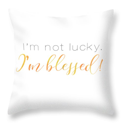 i m not lucky i m blessed throw pillow